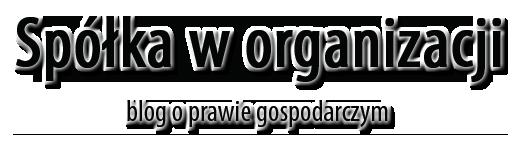 """""""Spółka w organizacji"""" – ekspercki blog prawniczy o spółce z o.o."""